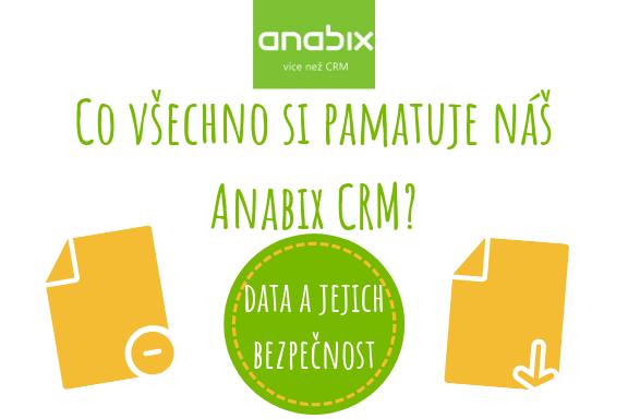 Co všechno si pamatuje náš Anabix CRM?